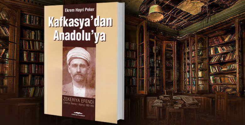 Kafkasya'dan Anadolu'ya Zekeriya Efendi